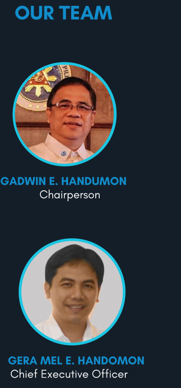 OUR TEAM Chairperson  GADWIN E. HANDUMON  Chief Executive Officer  GERA MEL E. HANDOMON